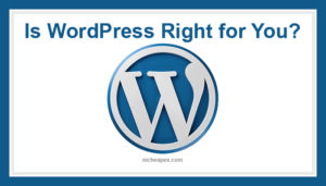 is wordpress right for you,wordpress,word press,tips,guide,overview